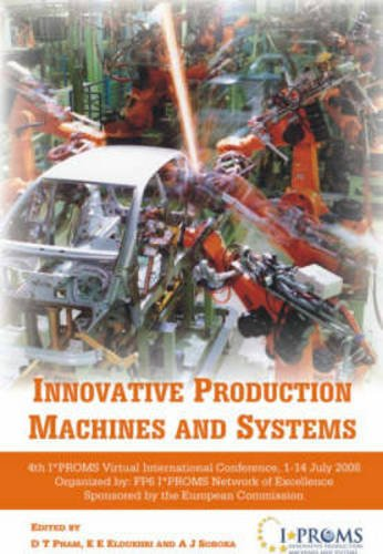 9781904445814: Innovative Production Machines and Systems: Fourth I*PROMS Virtual International Conference, 1-14 July 2008