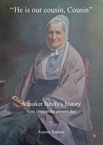 9781904446606: He is Our Cousin, Cousin: A Quaker Family's History from 1660 to the Present Day