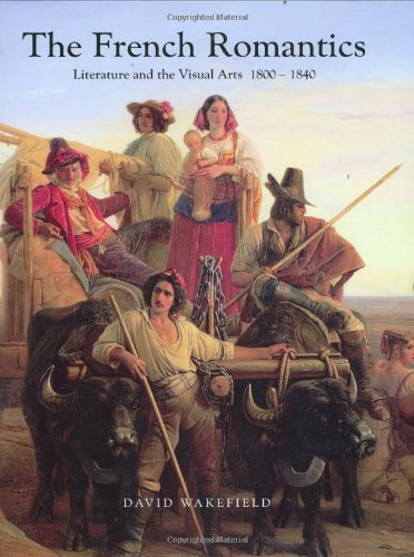 9781904449591: The French Romantics: Literature and the Visual Arts 1800-1840