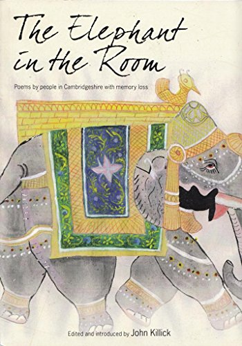 The Elephant in the Room: Poems by: Killick, John