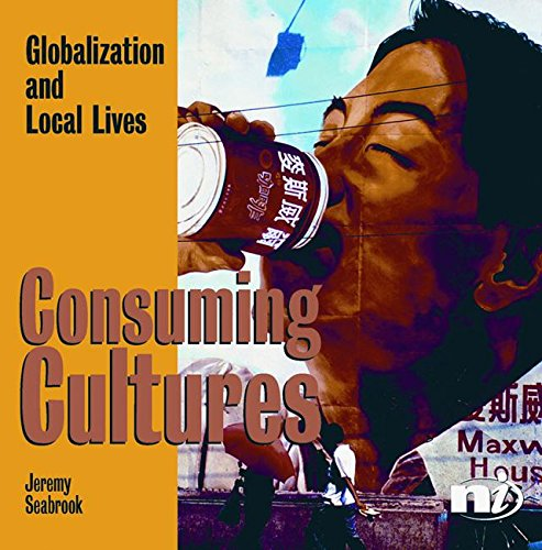 Consuming Cultures: Globalization and local lives: Seabrook, Jeremy