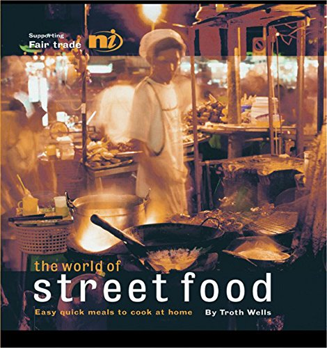 The World of Street Food: Easy Quick Meals to Cook at Home: Wells, Troth