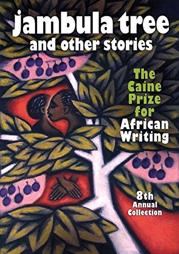 Jambula Tree: The Caine Prize for African Writing 8th Annual Collection: Monica . Arac de Nyeko