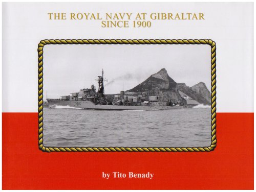 The Royal Navy at Gibraltar since 1900