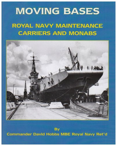 9781904459309: Moving Bases: Royal Navy Maintenance Carriers and Monabs