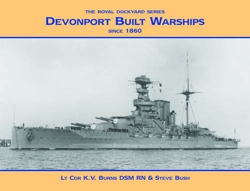 9781904459668: Devonport Built Warships: Since 1860 (Royal Dockyards)