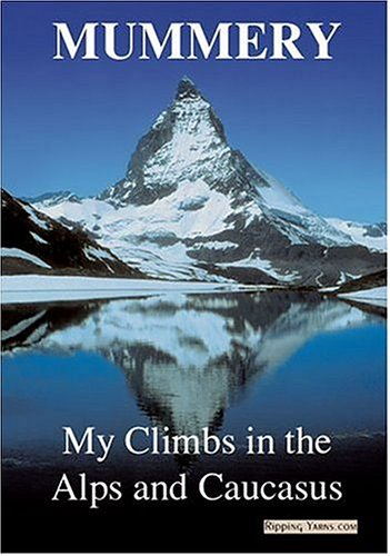 9781904466093: Mummery : My Climbs in the Alps and Caucasus