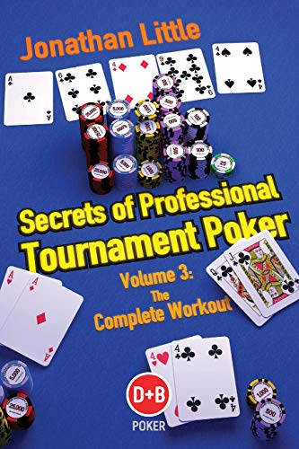 Secrets of Professional Tournament Poker: The Complete Workout (D&B Poker) (Volume 3) (1904468950) by Little, Jonathan