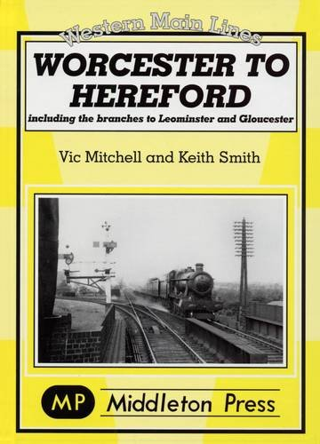 9781904474388: Worcester to Hereford: Including the Branches to Leominster & Gloucester (Western Main Line)