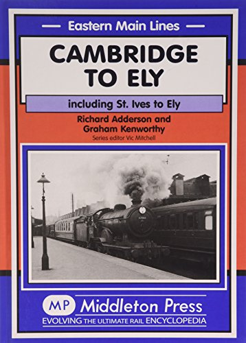 9781904474555: Cambridge to Ely: Including St. Ives to Ely (Eastern Main Lines)