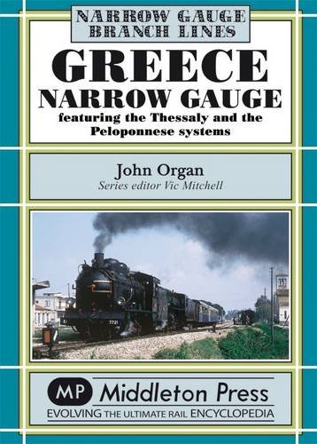 9781904474722: Greece Narrow Gauge: Featuring the Thessaly and the Peloponnese Systems