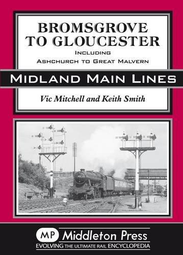 9781904474739: Bromsgrove to Gloucester: Ashchurch to Great Malvern (Midland Main Line)