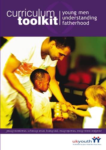 Young Men Understanding Fatherhood: Curriculum Toolkit: Andrew Cummings