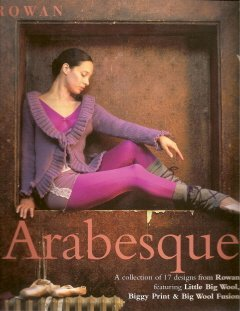 9781904485735: Arabesque: A Collection of 17 Designs From Rowan Featuring Little Big Wool, Biggy Print & Big Wool Fusion