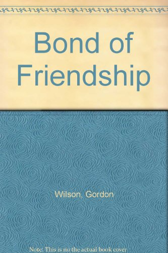 Bond of Friendship (1904502385) by Gordon Wilson