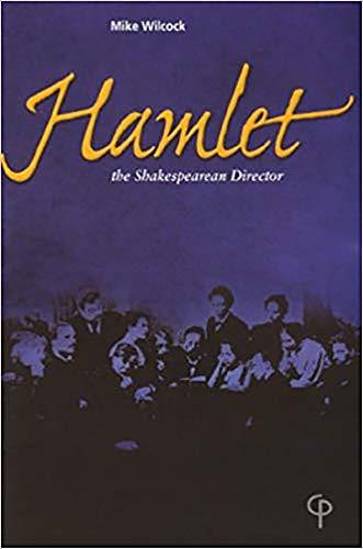 Hamlet: The Shakespearean Director: Wilcock, Mike