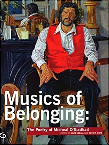 Music of Belonging: The Poetry Of Micheal O'Siadhail: Marc Caball & David Ford eds