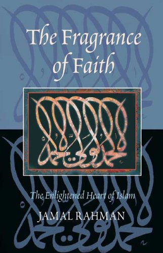 9781904510086: The Fragrance of Faith: The Enlightened Heart of Islam