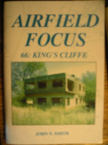 Airfield Focus 66: King's Cliffe: John N. Smith