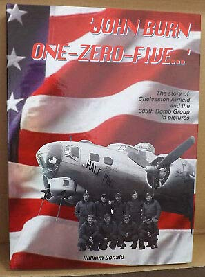 9781904514268: John Burn One Zero Five: The Story of Chelveston Airfield and the 305th Bomb Group in Pictures