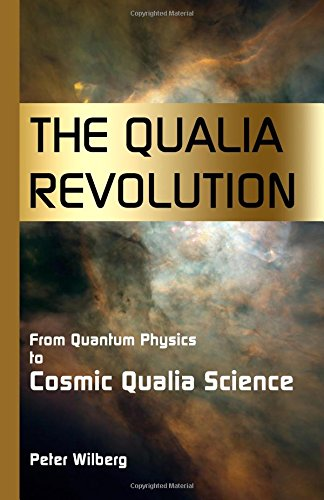 9781904519102: The Qualia Revolution: From Quantum Physics To Cosmic Qualia Science - 2Nd Edition