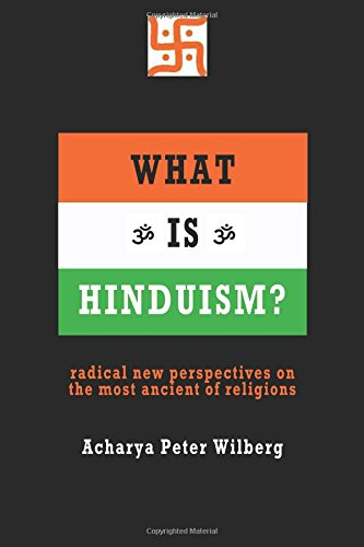 What is Hinduism?: Radical New Perspectives on the Most Ancient of Religions: Peter Wilberg