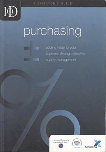 Purchasing - Adding Value to Your Business Through Effective Supply Management. A Director's ...