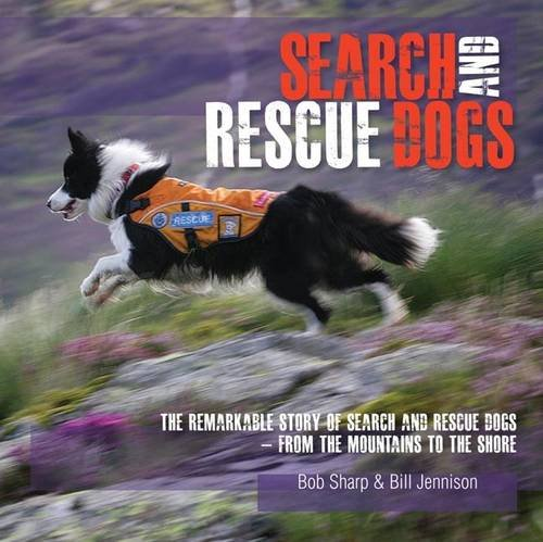 9781904524755: Search and Rescue Dogs: The Remarkable Story of Search and Rescue Dogs - From the Mountains to the Shore