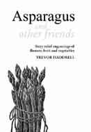 Asparagus and Other Friends: Engravings of Flowers,: Haddrell, Trevor