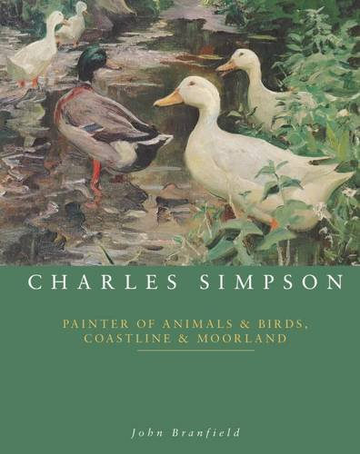 Charles Simpson: Painter of Animals and Birds, Coastline & Moorland: John Branfield