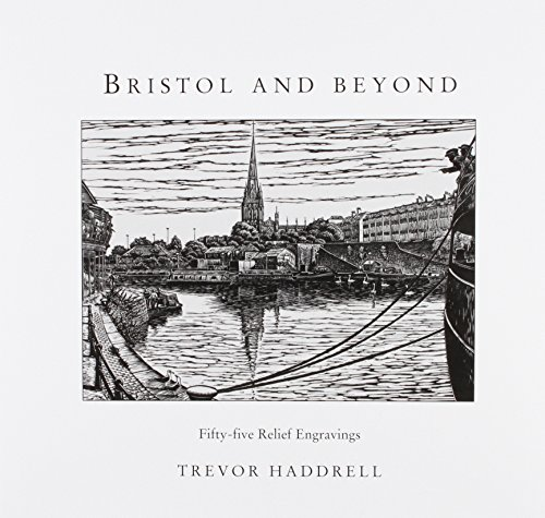Bristol and Beyond: Fifty-five Relief Engravings: Haddrell, Trevor