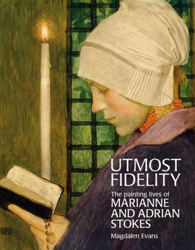 9781904537854: Utmost Fidelity: The Painting Lives of Marianne and Adrian Stokes