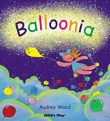 Balloonia (Child's Play Library): Wood, Audrey