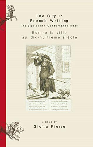 The City in French Writing: The Eighteenth-Century Experience: Siofra Pierse