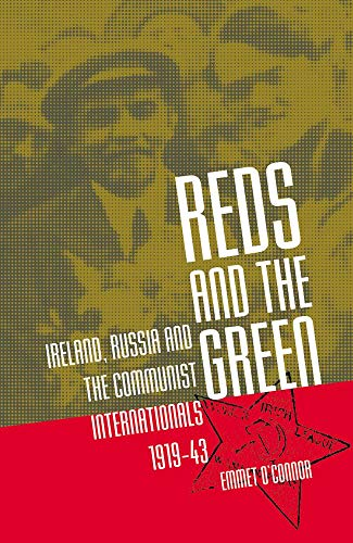 Reds And The Green: Ireland, Russia, and the Communist Internationals, 1919-43: O'Connor, Emmet