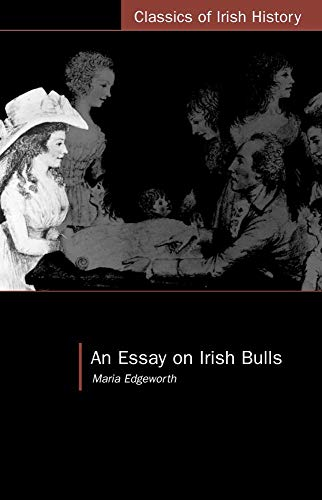 maria edgeworth essay on irish bulls Much of maria edgeworth's work has irish themes and, particularly, castle rackrent and essay on irish bulls , written around the tense time of the act of union, examine linguistic and cultural.