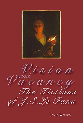 Vision and Vacancy: The Fictions of J.S. Le Fanu (Hardback): James Walton