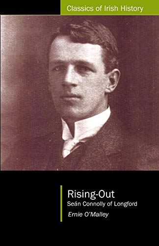 Rising Out : Sean Connolly of Longford: O'malley, Ernie; O'malley,