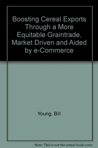 Boosting Cereal Exports Through a More Equitable Graintrade, Market Driven and Aided by E-Commerce (1904570062) by Young, Bill