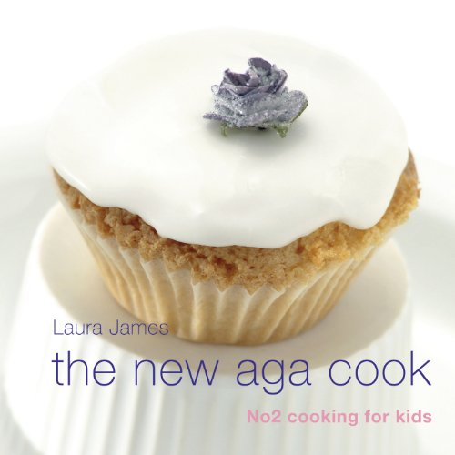 The New Aga Cook: Cooking with Kids: Laura James