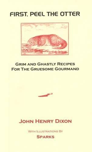 First, Peel the Otter, Grim and Ghastly Recipes for the Gruesome Goumand