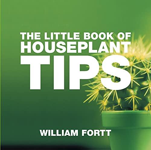 The Little Book of Houseplant Tips (Little Books of Tips): Fortt, William
