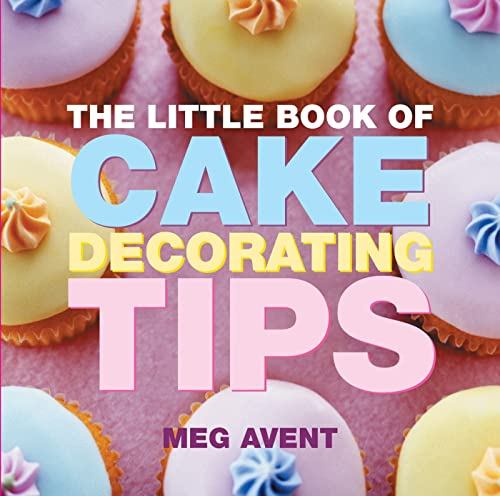 9781904573968: The Little Book of Cake Decorating Tips (Little Books of Tips)