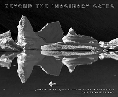 9781904587064: Beyond the Imaginary Gates: Journeys in the Fjord Region of Northeast Greenland