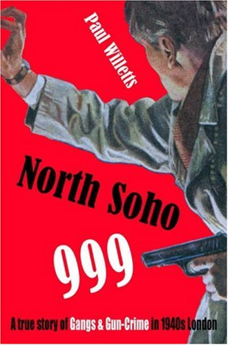 9781904587453: North Soho 999: A True Story of Gun-crime in 1940s London