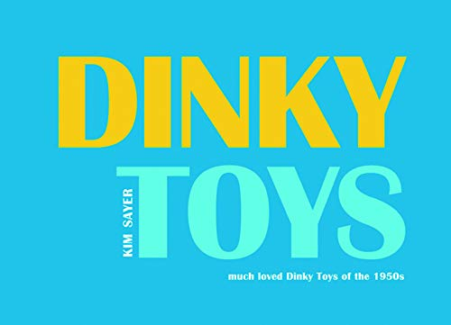 Dinky Toys: Much Loved Dinky Toys of the 1950s: Kim Sayer