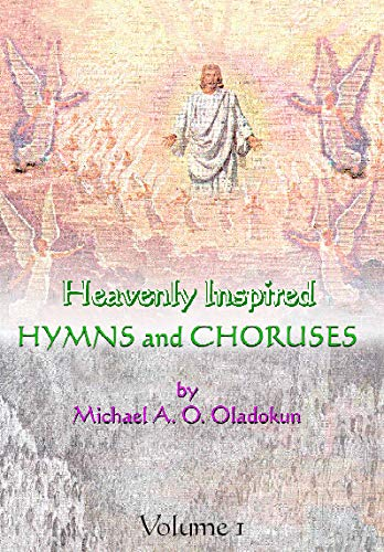 Heavenly Inspired Hymns and Choruses: Oladokum, Michael A.O.