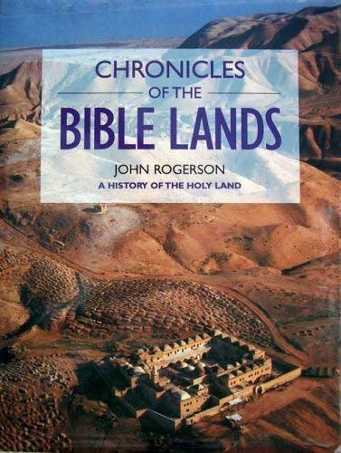 Chronicles Of The Bible Lands - A History Of The Holy Land [illustrated]: John Rogerson