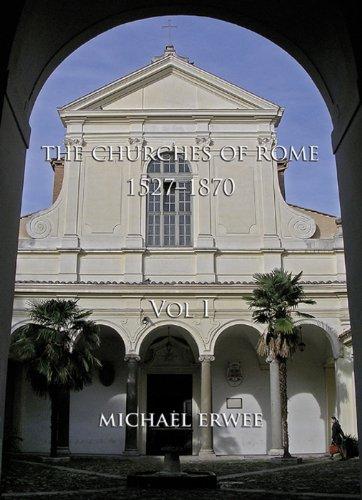 The Churches of Rome, 1527-1870: Vol. I. the Churches: Erwee, Michael