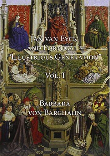 "Jan van Eyck and Portugal 's ""Illustrious Generation"": Volume I: Text: Barbara von ..."